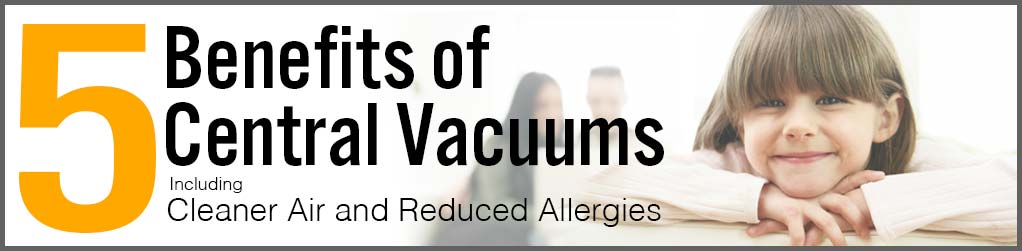 Five benefits of central vacuums